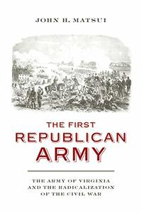The First Republican Army: The Army of Virginia and the Radicalization of the Civil War [Hardcover]